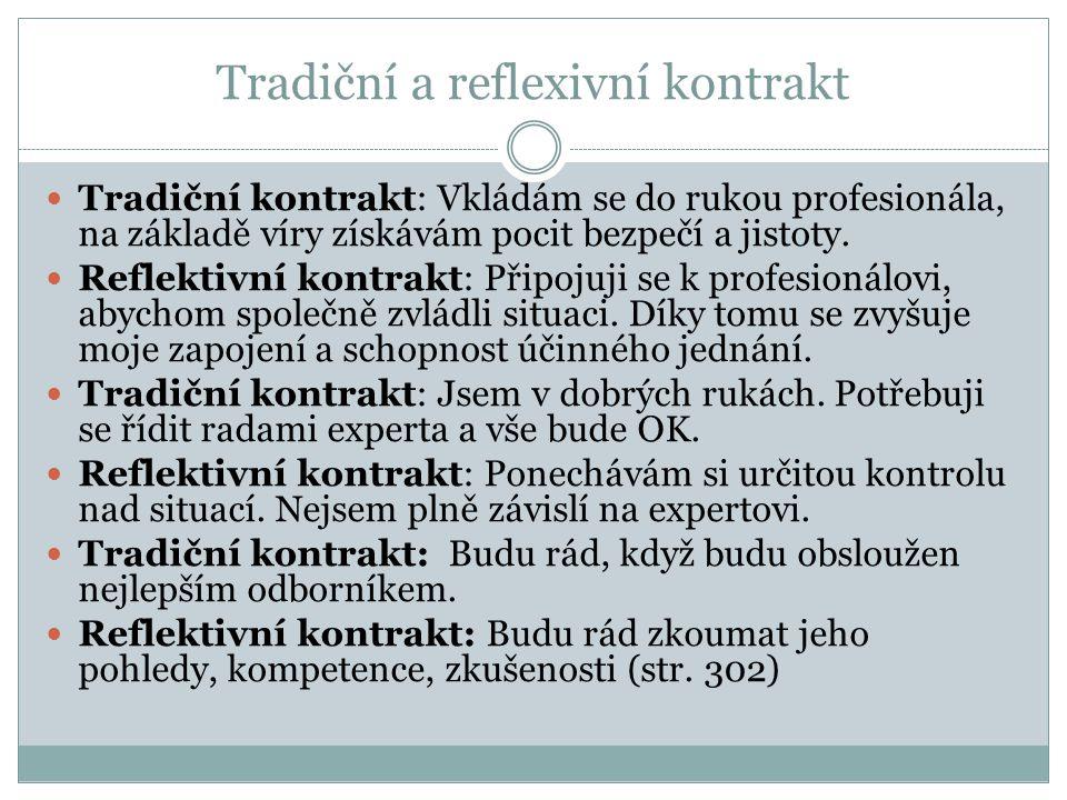 Tradiční a reflexivní kontrakt Tradiční kontrakt: Vkládám se do rukou profesionála, na základě víry získávám pocit bezpečí a jistoty. Reflektivní kont