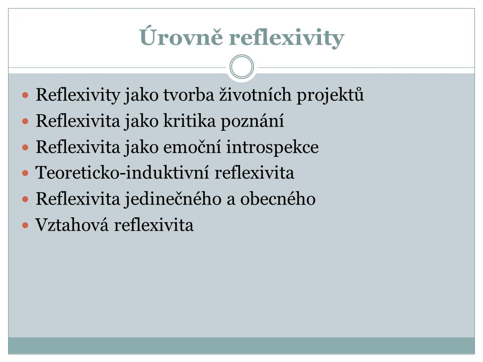 Úrovně reflexivity Reflexivity jako tvorba životních projektů Reflexivita jako kritika poznání Reflexivita jako emoční introspekce Teoreticko-induktiv