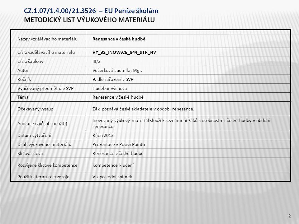 Název vzdělávacího materiáluRenesance v české hudbě Číslo vzdělávacího materiáluVY_32_INOVACE_844_9TR_HV Číslo šablonyIII/2 AutorVečerková Ludmila, Mgr.