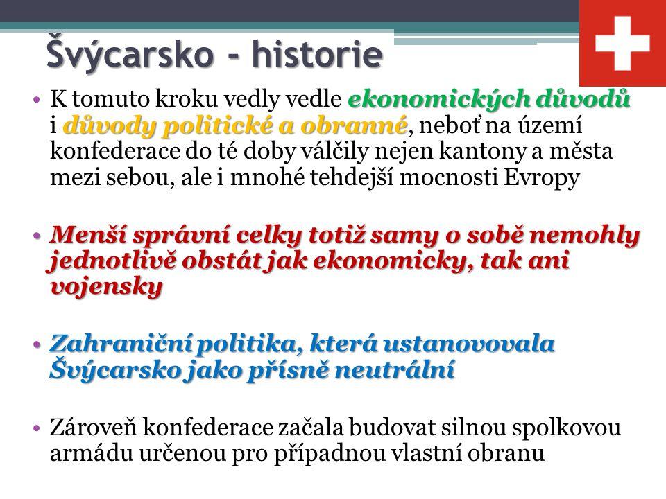 Švýcarsko - historie ekonomických důvodů důvody politické a obrannéK tomuto kroku vedly vedle ekonomických důvodů i důvody politické a obranné, neboť