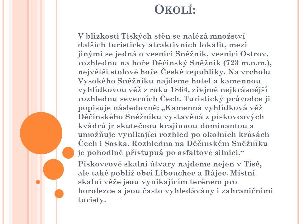 O KOLÍ : V blízkosti Tiských stěn se nalézá množství dalších turisticky atraktivních lokalit, mezi jinými se jedná o vesnici Sněžník, vesnici Ostrov, rozhlednu na hoře Děčínský Sněžník (723 m.n.m.), největší stolové hoře České republiky.
