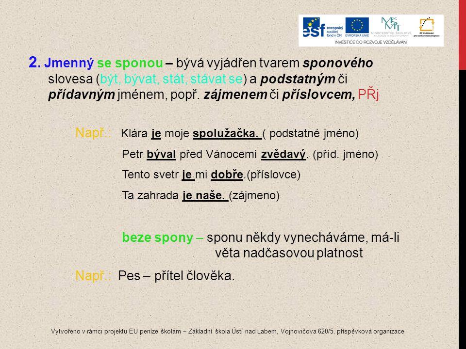 2. Jmenný se sponou – bývá vyjádřen tvarem sponového slovesa (být, bývat, stát, stávat se) a podstatným či přídavným jménem, popř. zájmenem či příslov