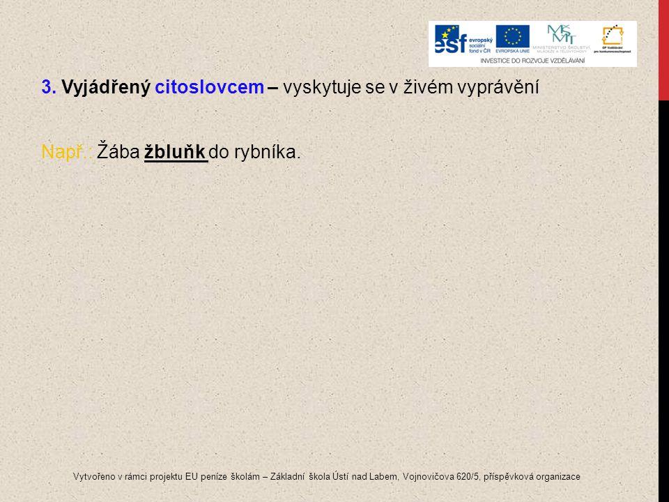3. Vyjádřený citoslovcem – vyskytuje se v živém vyprávění Např.: Žába žbluňk do rybníka. Vytvořeno v rámci projektu EU peníze školám – Základní škola