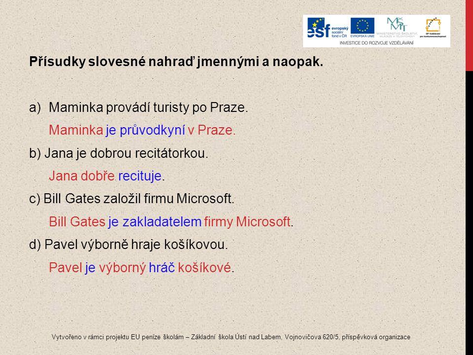 Přísudky slovesné nahraď jmennými a naopak. a)Maminka provádí turisty po Praze. Maminka je průvodkyní v Praze. b) Jana je dobrou recitátorkou. Jana do