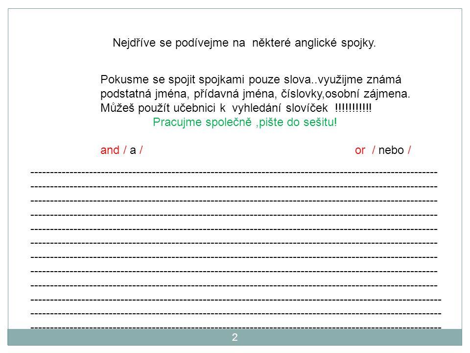 Napište jednoduché věty a následně je spojte spojkami v souvětí.