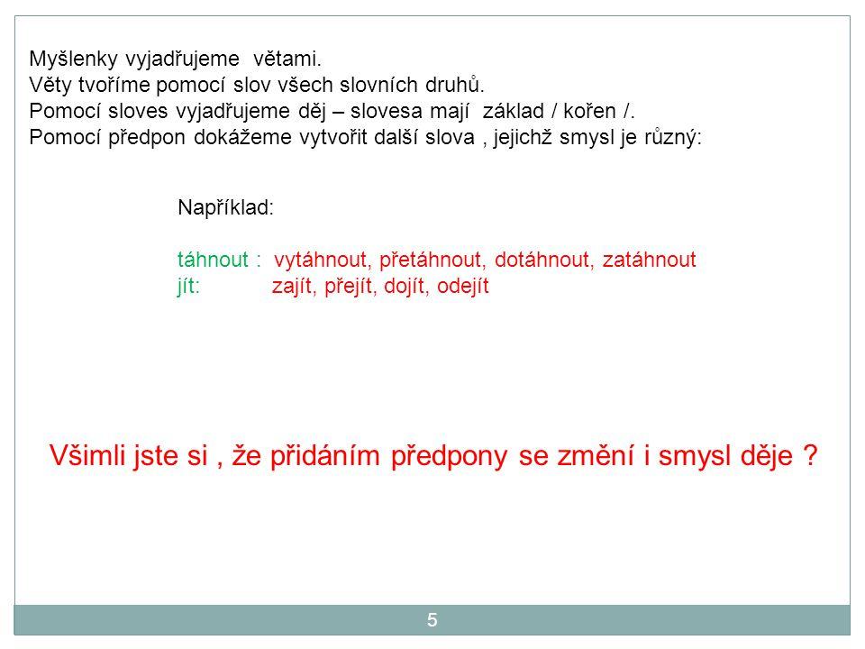 Myšlenky vyjadřujeme větami. Věty tvoříme pomocí slov všech slovních druhů. Pomocí sloves vyjadřujeme děj – slovesa mají základ / kořen /. Pomocí před