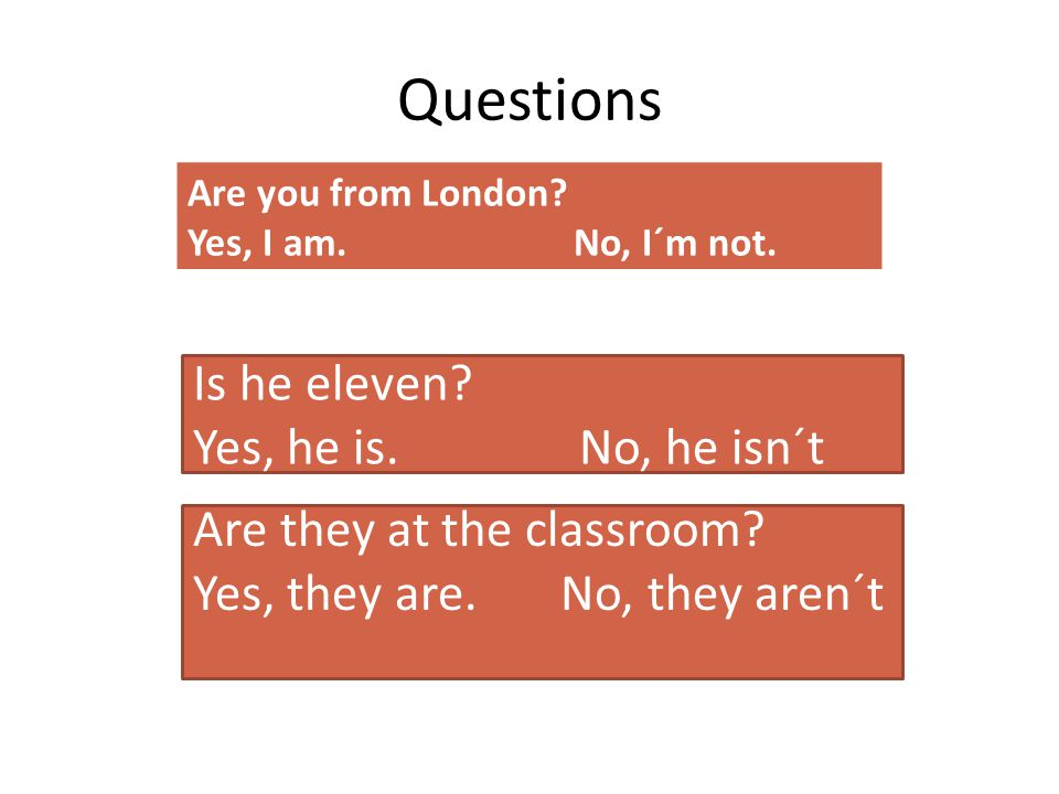 Questions Are you from London. Yes, I am. No, I´m not.