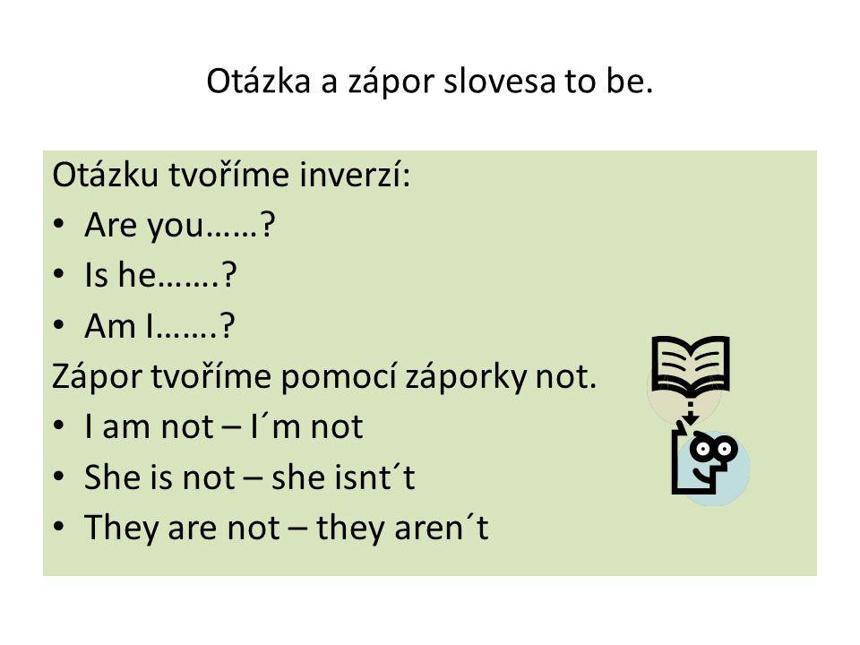 Otázka a zápor slovesa to be. Otázku tvoříme inverzí: Are you…….