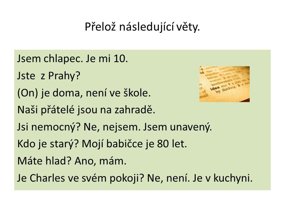 Přelož následující věty. Jsem chlapec. Je mi 10.