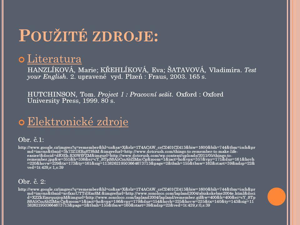 P OUŽITÉ ZDROJE : Literatura HANZLÍKOVÁ, Marie; KŘEHLÍKOVÁ, Eva; ŠATAVOVÁ, Vladimíra.