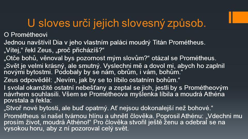 """U sloves urči jejich slovesný způsob. O Prométheovi Jednou navštívil Dia v jeho vlastním paláci moudrý Titán Prométheus. """"Vítej,"""" řekl Zeus, """"proč při"""