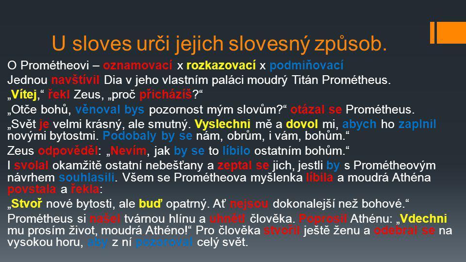 U sloves urči jejich slovesný způsob. O Prométheovi – oznamovací x rozkazovací x podmiňovací Jednou navštívil Dia v jeho vlastním paláci moudrý Titán