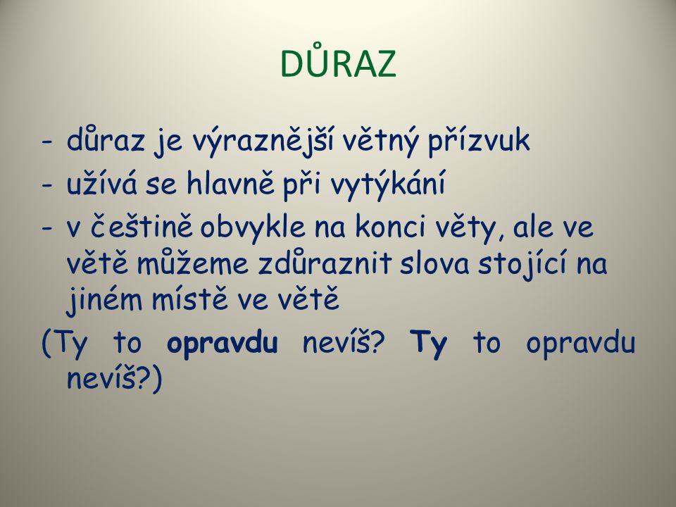 DŮRAZ -důraz je výraznější větný přízvuk -užívá se hlavně při vytýkání -v češtině obvykle na konci věty, ale ve větě můžeme zdůraznit slova stojící na