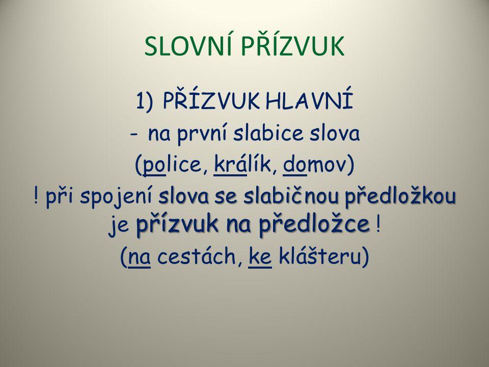 SLOVNÍ PŘÍZVUK 1)PŘÍZVUK HLAVNÍ -na první slabice slova (police, králík, domov) slova se slabičnou předložkou přízvuk na předložce ! při spojení slova