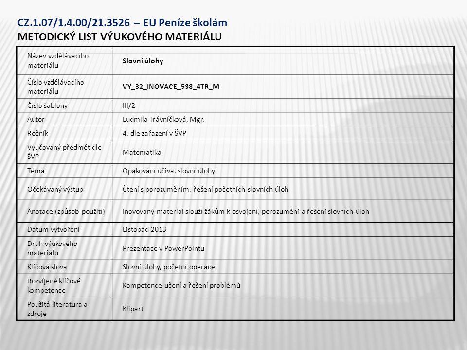 CZ.1.07/1.4.00/21.3526 – EU Peníze školám METODICKÝ LIST VÝUKOVÉHO MATERIÁLU Název vzdělávacího materiálu Slovní úlohy Číslo vzdělávacího materiálu VY