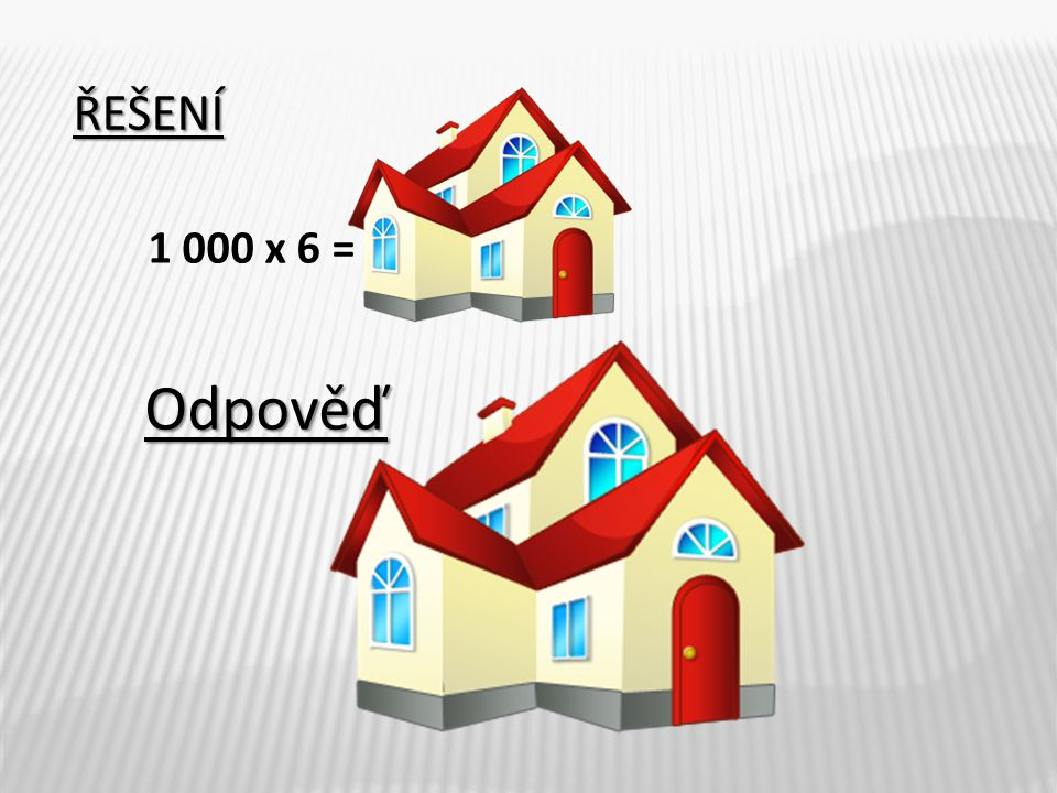 ŘEŠENÍ 1 000 x 6 = 6 000,- Kč Odpověď Novákovi zaplatí za půl roku 6 000,- Kč za vodu.