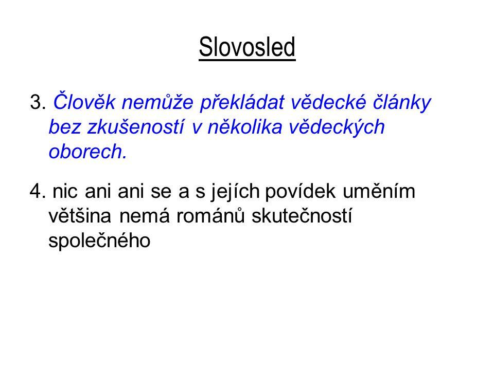 Slovosled 3. Člověk nemůže překládat vědecké články bez zkušeností v několika vědeckých oborech.