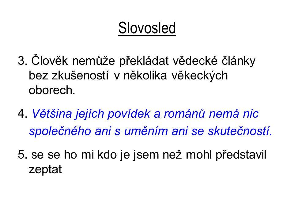 Slovosled 3. Člověk nemůže překládat vědecké články bez zkušeností v několika věkeckých oborech.