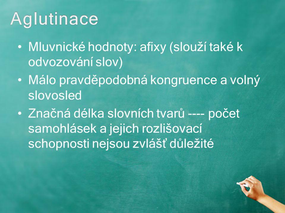 Mluvnické hodnoty: afixy (slouží také k odvozování slov) Málo pravděpodobná kongruence a volný slovosled Značná délka slovních tvarů ---- počet samohl