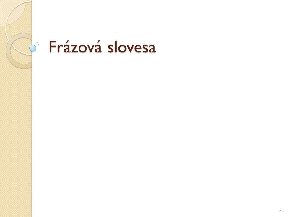 TVOŘENÍ Frázové sloveso se skládá ze dvou částí- sloveso + částice (příslovce, předložka nebo obojí ) ( look ) + ( for, forward to ) Frázová slovesa často mají několik zcela odlišných významů.