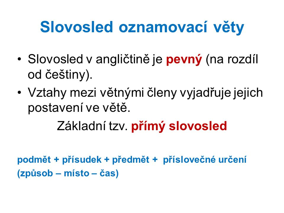 Slovosled oznamovací věty Slovosled v angličtině je pevný (na rozdíl od češtiny).