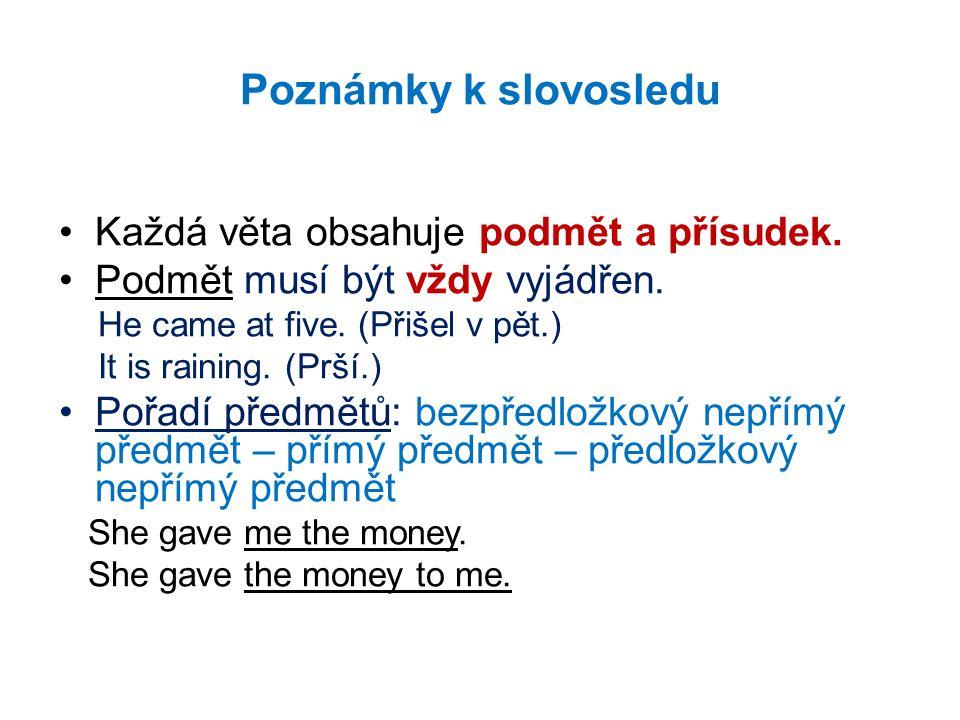Poznámky k slovosledu Každá věta obsahuje podmět a přísudek.