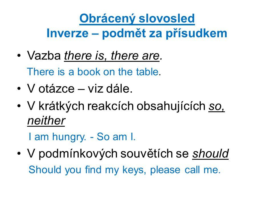 Obrácený slovosled Inverze – podmět za přísudkem Vazba there is, there are.