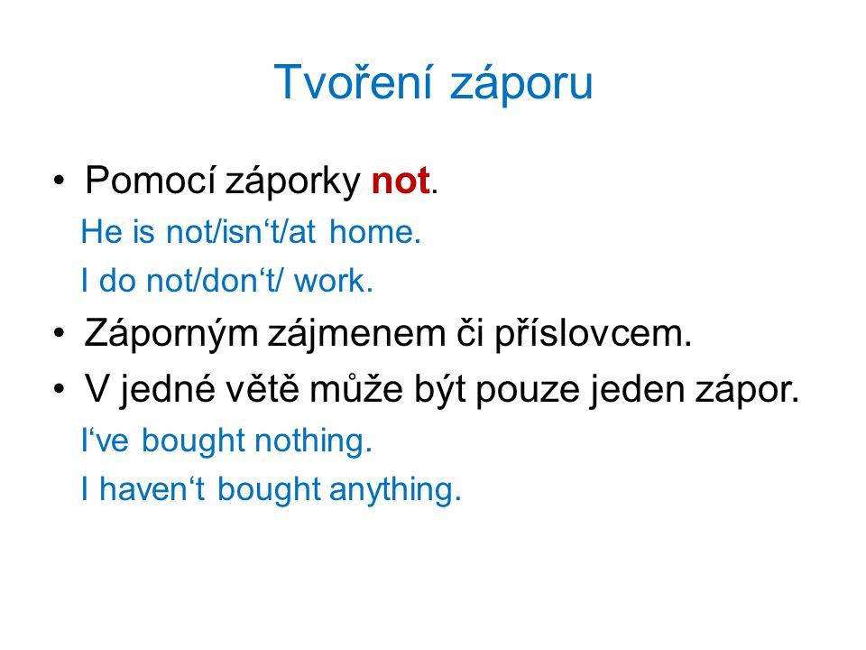 Tvoření záporu Pomocí záporky not. He is not/isn't/at home.