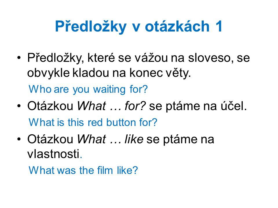 Předložky v otázkách 2 Otázkou What … look like.se ptáme na vzhled.