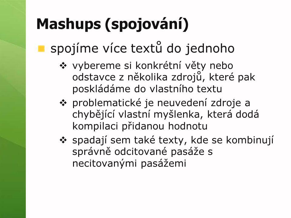 Mashups (spojování) spojíme více textů do jednoho  vybereme si konkrétní věty nebo odstavce z několika zdrojů, které pak poskládáme do vlastního text