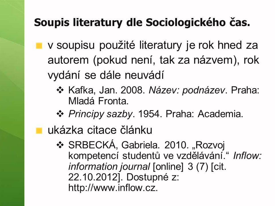 Soupis literatury dle Sociologického čas. v soupisu použité literatury je rok hned za autorem (pokud není, tak za názvem), rok vydání se dále neuvádí