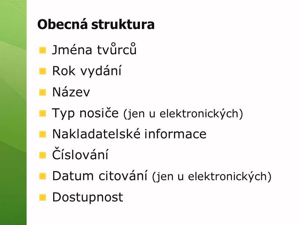 Obecná struktura Jména tvůrců Rok vydání Název Typ nosiče (jen u elektronických) Nakladatelské informace Číslování Datum citování (jen u elektronickýc