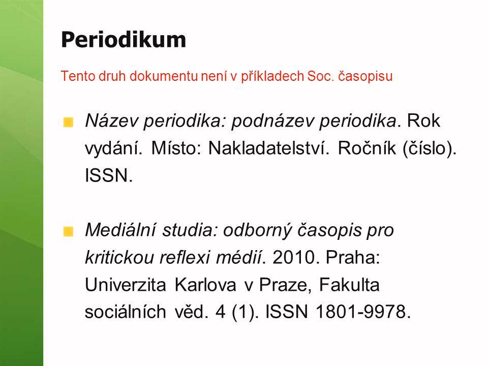 Periodikum Tento druh dokumentu není v příkladech Soc. časopisu Název periodika: podnázev periodika. Rok vydání. Místo: Nakladatelství. Ročník (číslo)