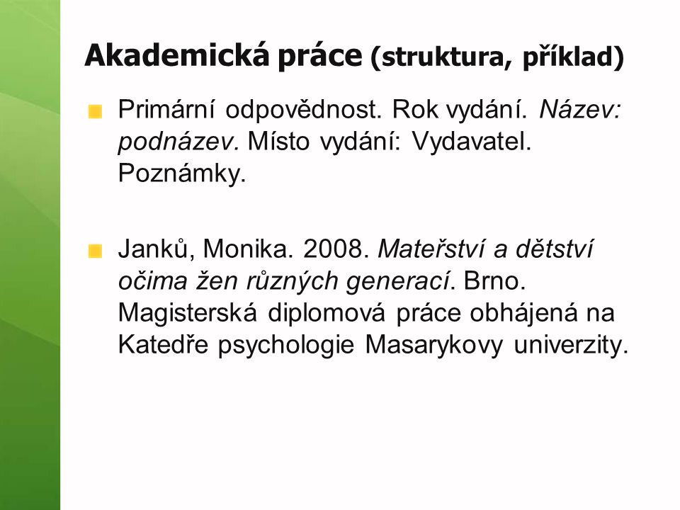 Akademická práce (struktura, příklad) Primární odpovědnost. Rok vydání. Název: podnázev. Místo vydání: Vydavatel. Poznámky. Janků, Monika. 2008. Mateř
