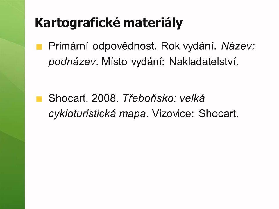 Kartografické materiály Primární odpovědnost. Rok vydání. Název: podnázev. Místo vydání: Nakladatelství. Shocart. 2008. Třeboňsko: velká cykloturistic