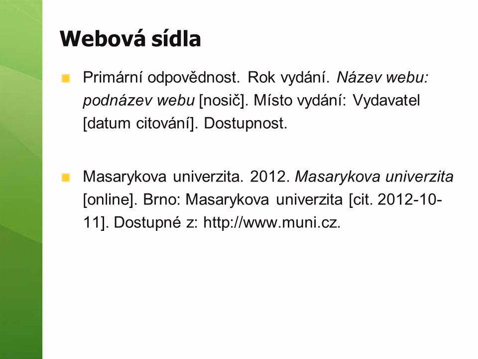 Webová sídla Primární odpovědnost. Rok vydání. Název webu: podnázev webu [nosič]. Místo vydání: Vydavatel [datum citování]. Dostupnost. Masarykova uni