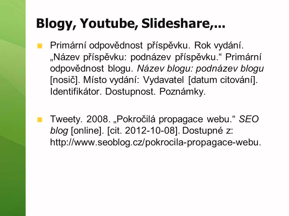 """Blogy, Youtube, Slideshare,... Primární odpovědnost příspěvku. Rok vydání. """"Název příspěvku: podnázev příspěvku."""" Primární odpovědnost blogu. Název bl"""