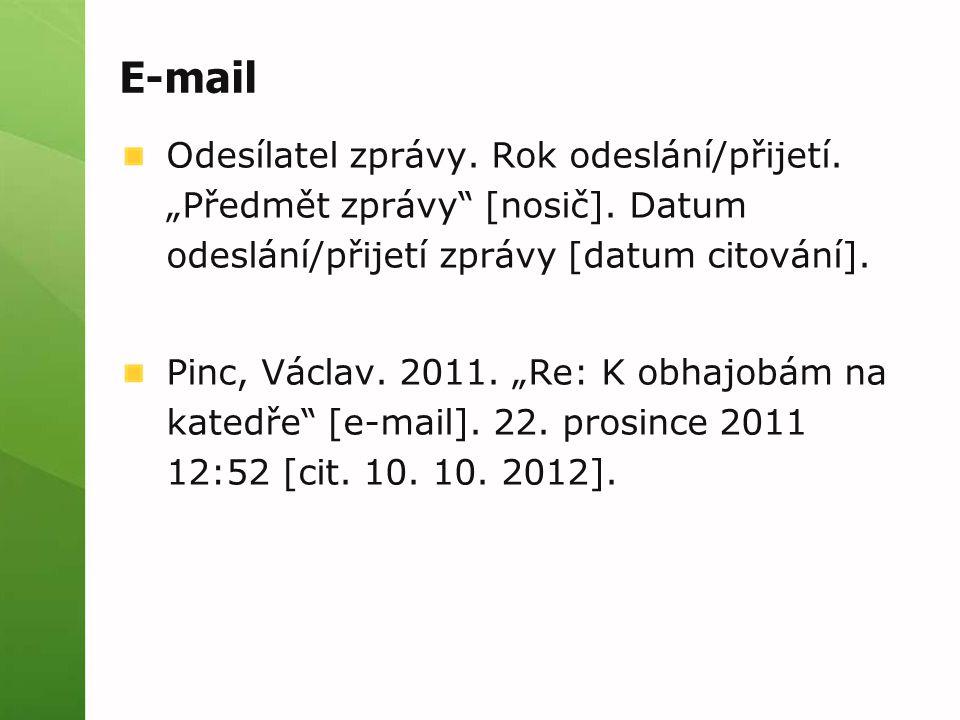 """E-mail Odesílatel zprávy. Rok odeslání/přijetí. """"Předmět zprávy"""" [nosič]. Datum odeslání/přijetí zprávy [datum citování]. Pinc, Václav. 2011. """"Re: K o"""