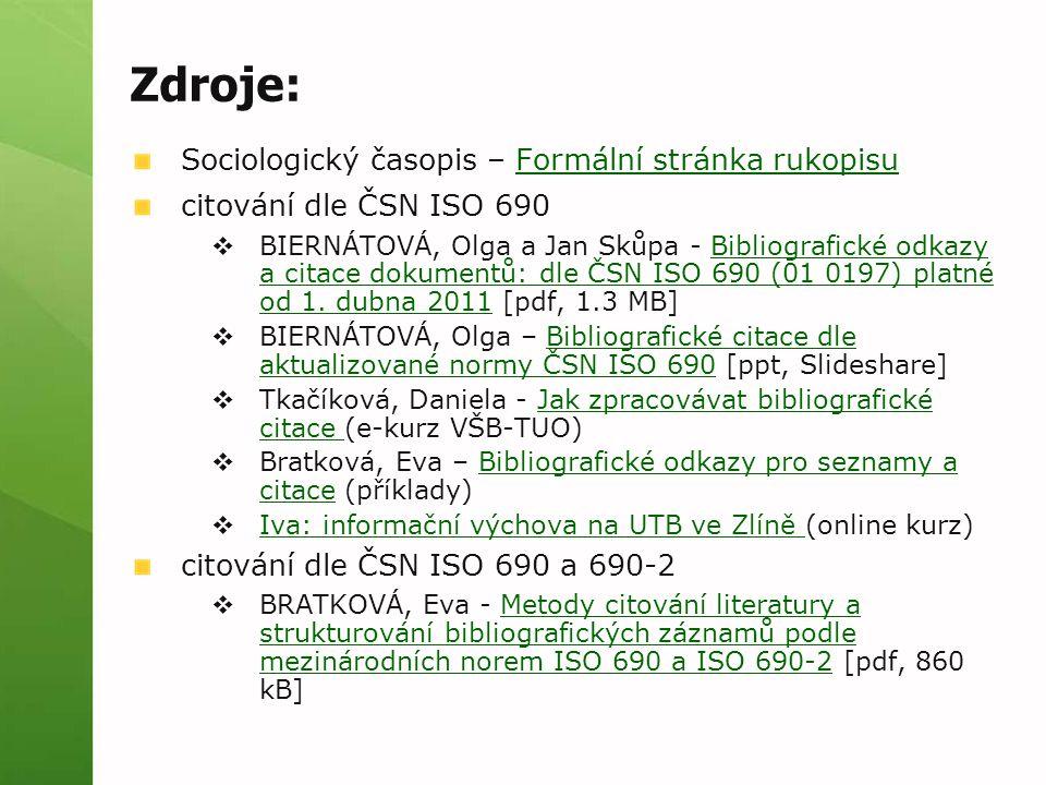 Zdroje: Sociologický časopis – Formální stránka rukopisuFormální stránka rukopisu citování dle ČSN ISO 690  BIERNÁTOVÁ, Olga a Jan Skůpa - Bibliograf