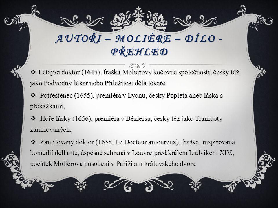 AUTOŘI – MOLIÈRE – DÍLO - PŘEHLED  Létající doktor (1645), fraška Molièrovy kočovné společnosti, česky též jako Podvodný lékař nebo Příležitost dělá