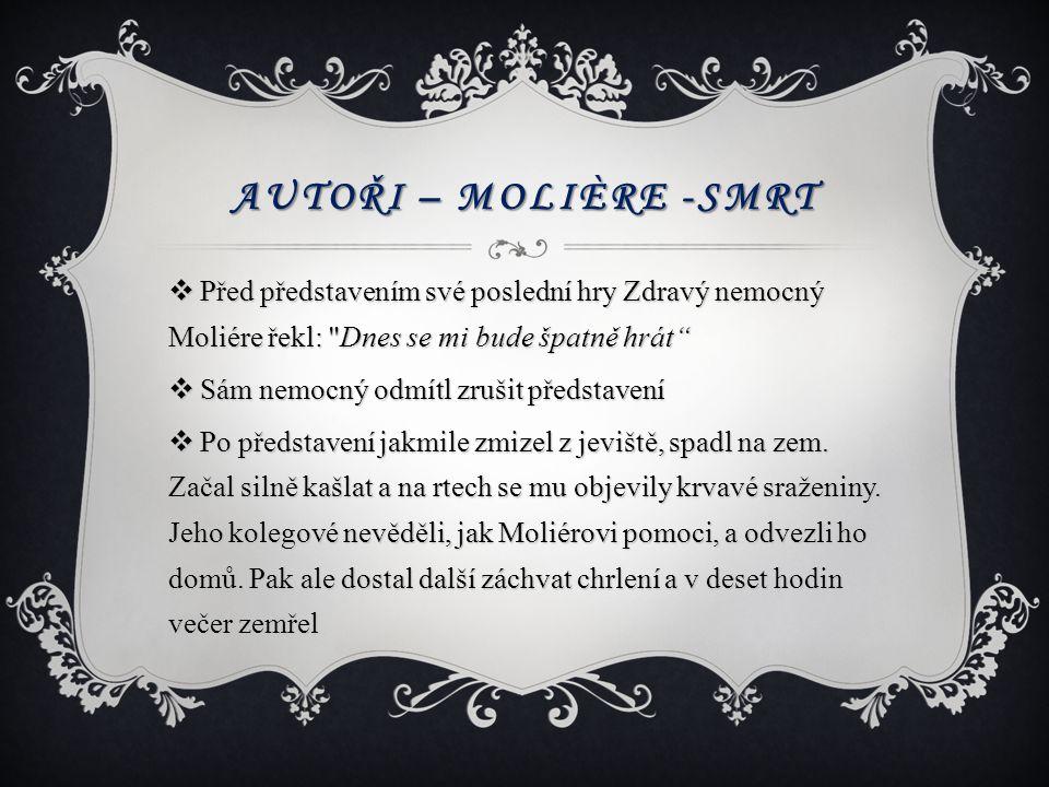 AUTOŘI – MOLIÈRE -SMRT  Před představením své poslední hry Zdravý nemocný Moliére řekl: