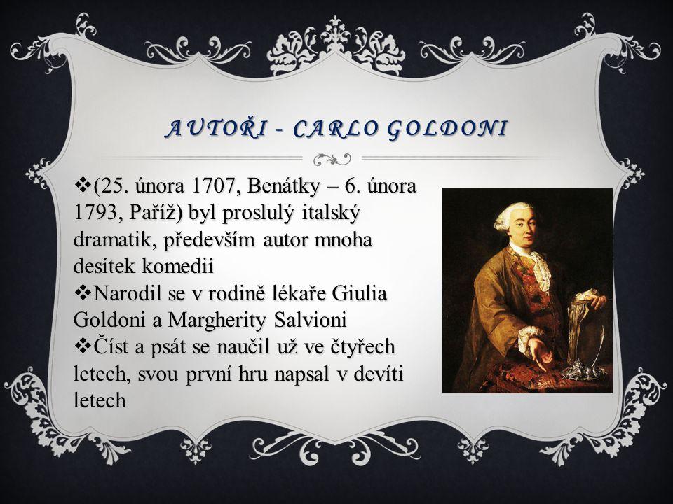 AUTOŘI - CARLO GOLDONI  (25. února 1707, Benátky – 6. února 1793, Paříž) byl proslulý italský dramatik, především autor mnoha desítek komedií  Narod
