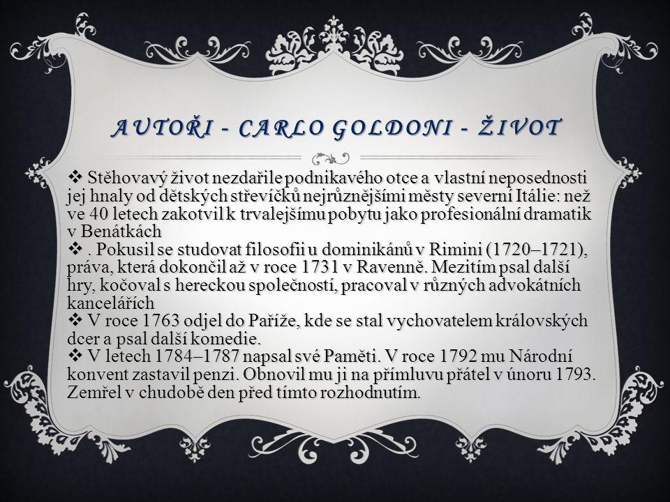 AUTOŘI - CARLO GOLDONI - ŽIVOT  Stěhovavý život nezdařile podnikavého otce a vlastní neposednosti jej hnaly od dětských střevíčků nejrůznějšími městy