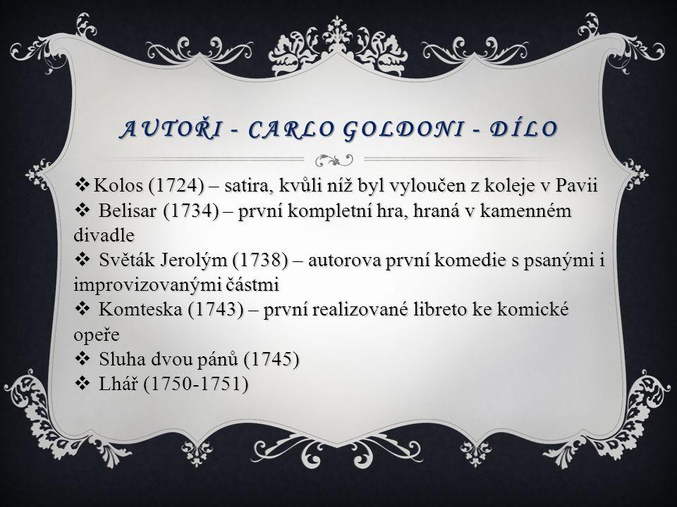 AUTOŘI - CARLO GOLDONI - DÍLO  Kolos (1724) – satira, kvůli níž byl vyloučen z koleje v Pavii  Belisar (1734) – první kompletní hra, hraná v kamenné