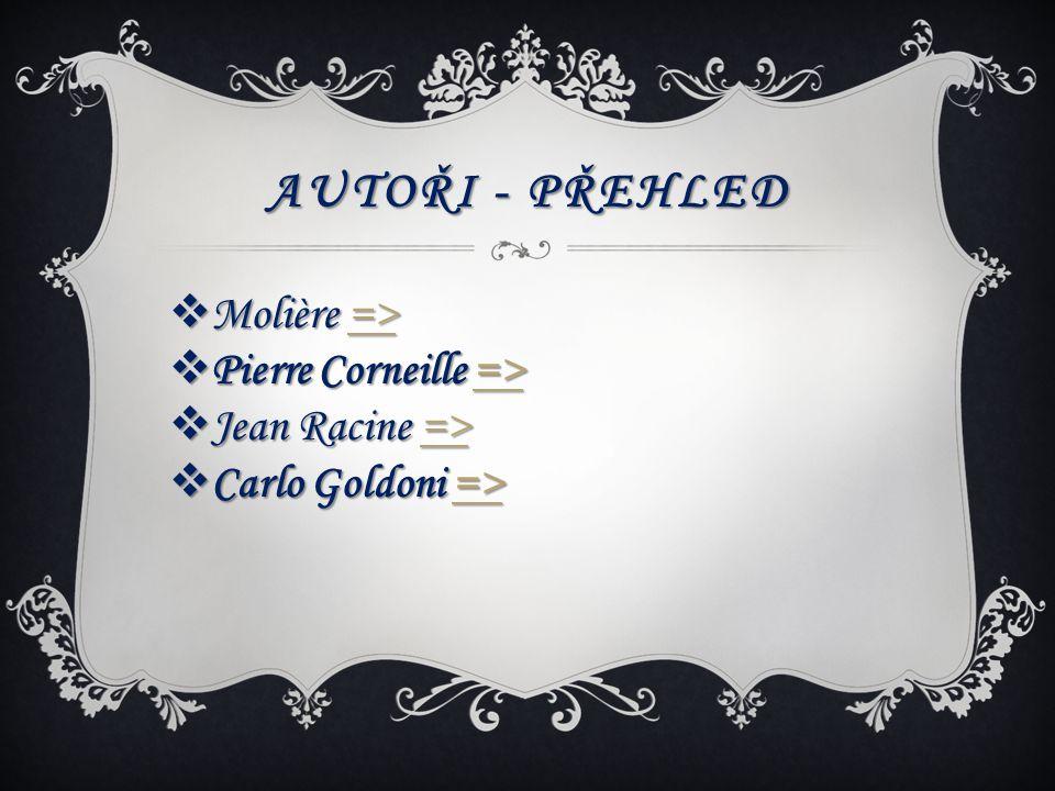AUTOŘI - PŘEHLED  Molière => =>  Pierre Corneille => =>  Jean Racine => =>  Carlo Goldoni => =>
