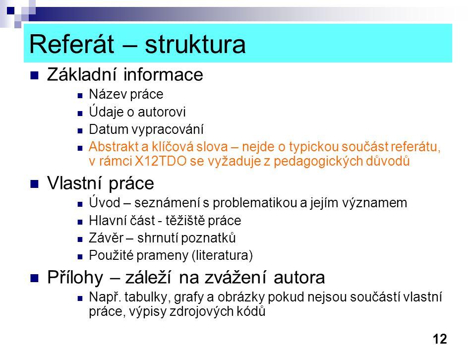 12 Referát – struktura Základní informace Název práce Údaje o autorovi Datum vypracování Abstrakt a klíčová slova – nejde o typickou součást referátu,
