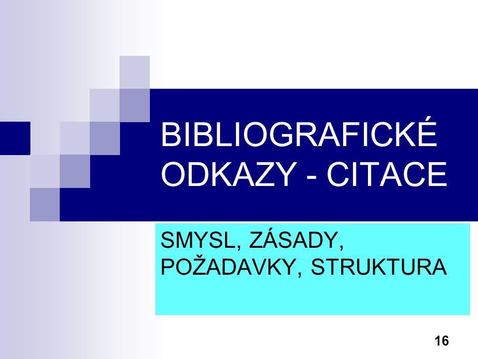 16 BIBLIOGRAFICKÉ ODKAZY - CITACE SMYSL, ZÁSADY, POŽADAVKY, STRUKTURA