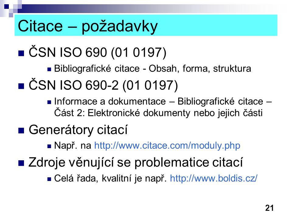 21 Citace – požadavky ČSN ISO 690 (01 0197) Bibliografické citace - Obsah, forma, struktura ČSN ISO 690-2 (01 0197) Informace a dokumentace – Bibliogr