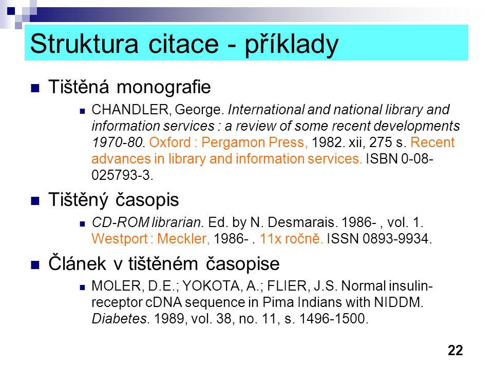 22 Struktura citace - příklady Tištěná monografie CHANDLER, George. International and national library and information services : a review of some rec