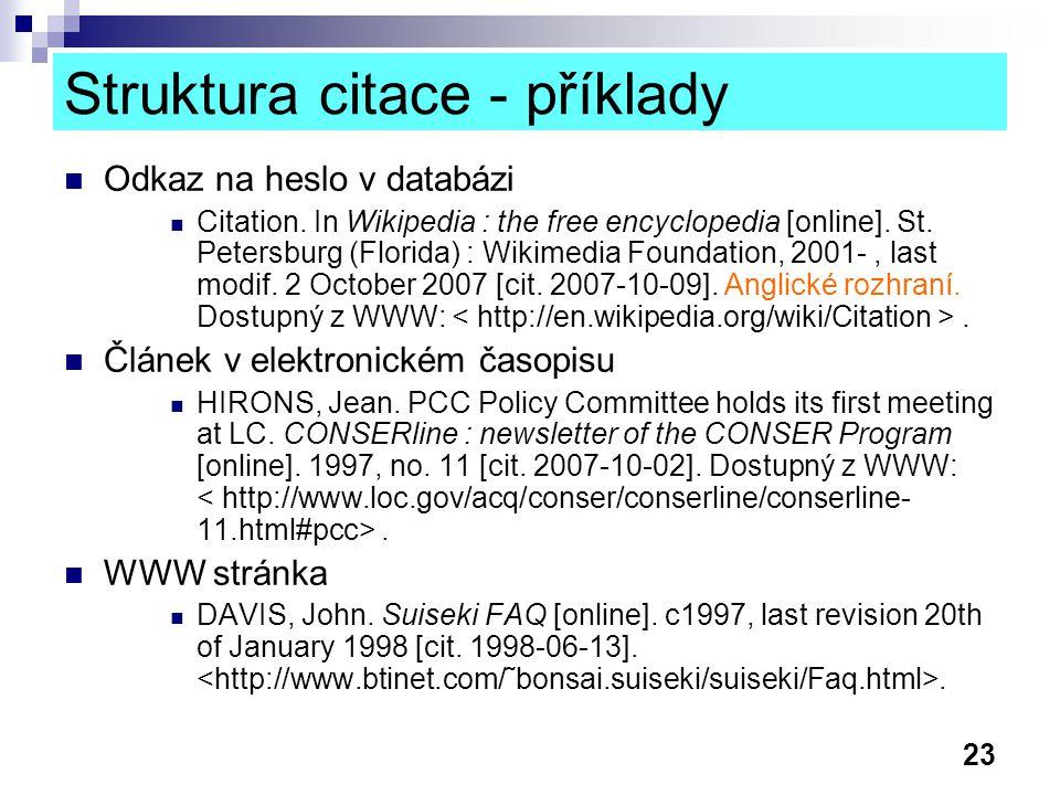 23 Struktura citace - příklady Odkaz na heslo v databázi Citation. In Wikipedia : the free encyclopedia [online]. St. Petersburg (Florida) : Wikimedia